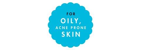 for oily, acne prone skin